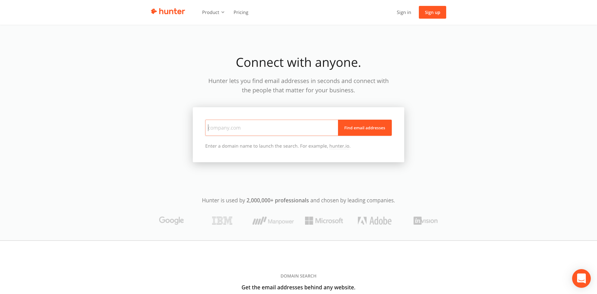 Hunter lets you find email addresses in seconds and connect with the people that matter for your business.